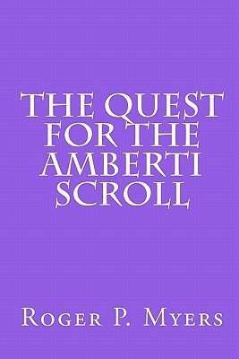 The Quest for the Amberti Scroll  by  Roger P. Myers