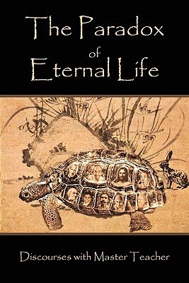 The Paradox of Eternal Life: Discourses with Master Teacher  by  Master Teacher