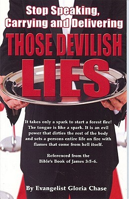 Stop Speaking, Carrying and Delivering Those devilish Lies  by  Gloria Chase