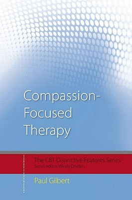 Compassion Focused Therapy: Distinctive Features Paul   Gilbert