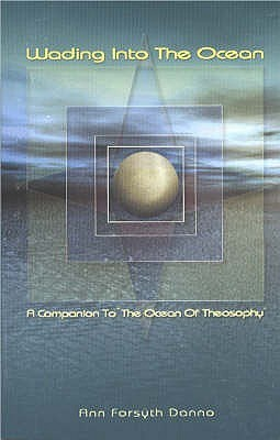 Wading Into The Ocean: A Companion To The Ocean Of Theosophy Ann Forsyth Danno