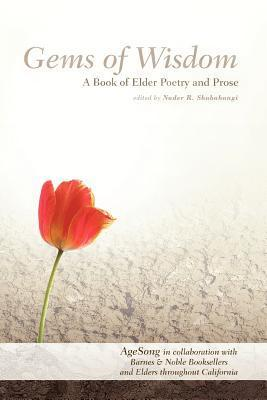 Gems of Wisdom: A Book of Elder Poetry and Prose  by  Nader R. Shabahangi