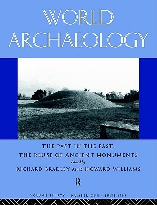 The Past in the Past: The Re-Use of Ancient Monuments: World Archaeology 30:1  by  Na