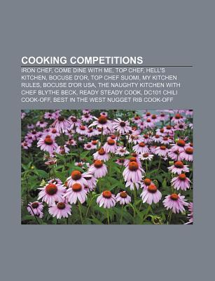 Cooking Competitions: Hells Kitchen, Top Chef, Masterchef Australia, Bocuse Dor, My Kitchen Rules, Bocuse Dor Usa  by  Books LLC