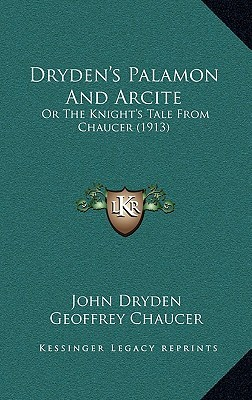 Drydens Palamon and Arcite: Or the Knights Tale from Chaucer (1913)  by  John Dryden