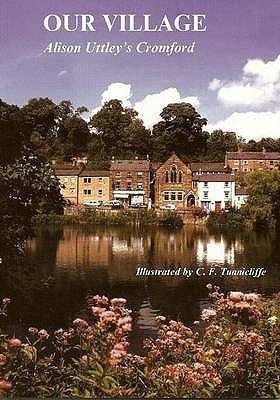 Our Village: Alison Uttleys Cromford Alison Uttley