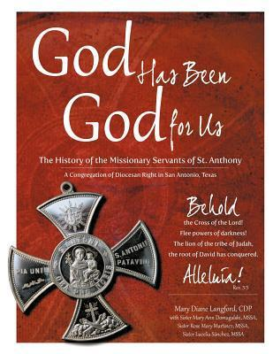 God Has Been God for Us: The History of the Missionary Servants of St. Anthony a Congregation of Diocesan Right  by  Mary Diane Langford Cdp