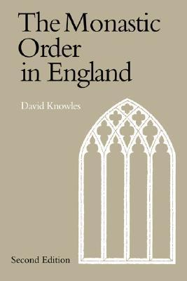 The Monastic Order in England: A History of its Development from the Times of St Dunstan to the Fourth Lateran Council 940-1216  by  Dom David Knowles