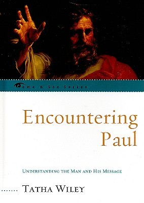 Encountering Paul: Understanding the Man and His Message  by  Tatha Wiley
