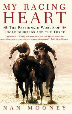 My Racing Heart: The Passionate World of Thoroughbreds and the Track  by  Nan Mooney