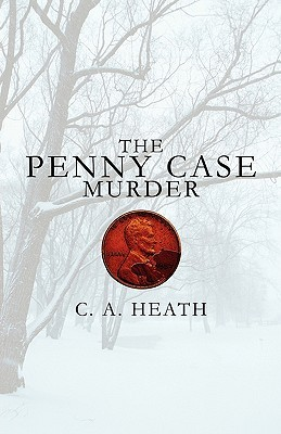 The Penny Case Murder  by  C.A. Heath