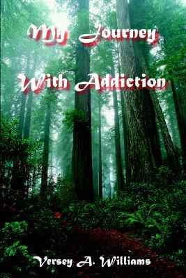 My Journey with Addiction  by  Versey A. Williams