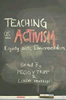 Teaching as Activism: Equity Meets Environmentalism  by  Peggy Tripp