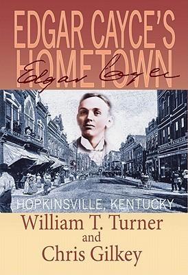 Edgar Cayces Hometown: Hopkinsville, Kentucky William T. Turner
