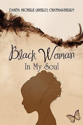 Black Woman: In My Soul Danita Michelle (Shelly) Chatman-Berry