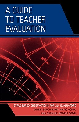 A Guide To Teacher Evaluation: Structured Observations For All Educators  by  Yamina Bouchamma