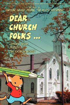 Dear Church Folks ...: Letters from Perley the Church Mouse  by  Perley
