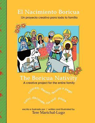 El Nacimiento Boricua/The Boricua Nativity: Un Proyecto Creativo Para Toda La Familia/A Creative Project for the Entire Family  by  Tere Marichal-Lugo