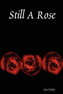 Still a Rose Lisa Timley