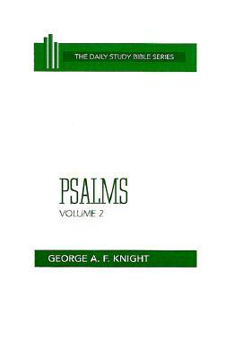 Psalms: The Daily Study Bible Series, Old Testament, Psalms 73 to 150 (Daily Study Bible  by  George A.F. Knight