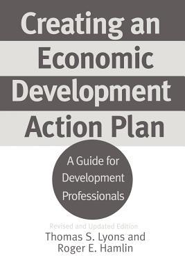 Creating an Economic Development Action Plan: A Guide for Development Professionals Revised and Updated Edition Thomas S. Lyons