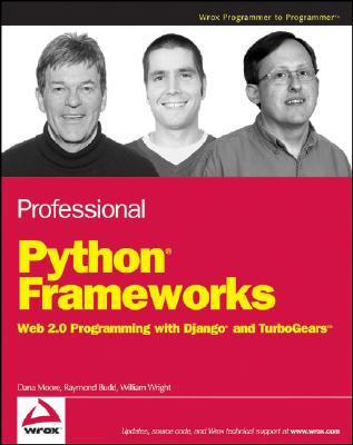 Professional Python Frameworks: Web 2.0 Programming with Django and TurboGears Dana Moore
