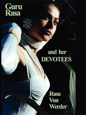 Guru Rasa and Her Devotees Rasa Von Werder
