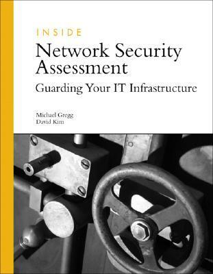 Inside Network Security Assessment: Guarding Your IT Infrastructure [With CDROM]  by  Michael Gregg