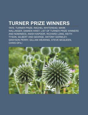 Turner Prize Winners: Tate, Turner Prize, Rachel Whiteread, Mark Wallinger, Damien Hirst, List of Turner Prize Winners and Nominees Books LLC