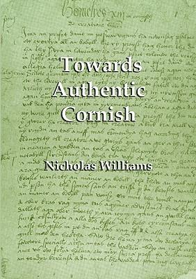 Towards Authentic Cornish  by  Nicholas Williams