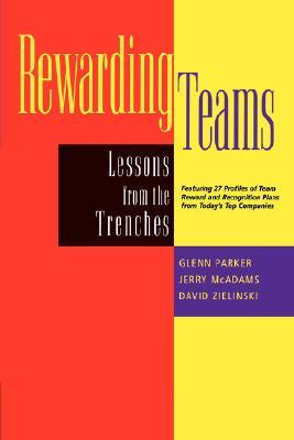 Rewarding Teams: Lessons from the Trenches  by  Glenn M. Parker
