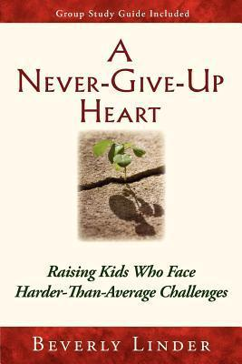 A Never-Give-Up Heart Beverly Linder