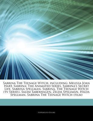 Articles on Sabrina the Teenage Witch, Including: Melissa Joan Hart, Sabrina: The Animated Series, Sabrinas Secret Life, Sabrina Spellman, Sabrina, t Hephaestus Books