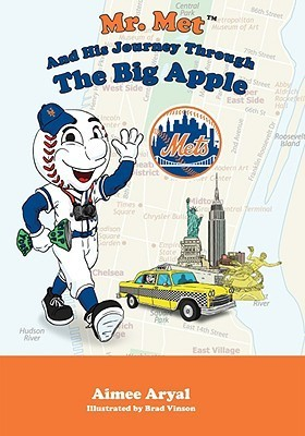 Mr. Met and His Journey Through the Big Apple  by  Aimee Aryal