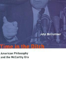 Time in the Ditch: American Philosophy and the McCarthy Era  by  John McCumber