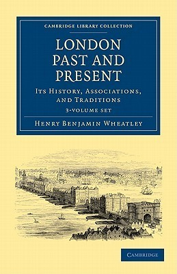 London Past and Present - 3 Volume Set  by  Henry Benjamin Wheatley