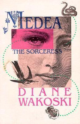 Medea the Sorceress (The Archaeology of Movies and Books, Vol. 1) (The Archaeology of Movies and Books, V. 1) Diane Wakoski