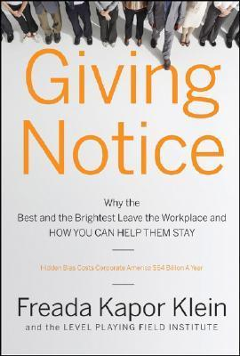 Giving Notice: Why the Best and Brightest Are Leaving the Workplace and How You Can Help Them Stay  by  Freada Kapor Klein