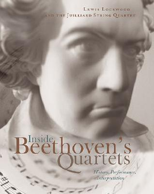 Inside Beethovens Quartets: History, Interpretation, Performance [With CD]  by  Lewis Lockwood