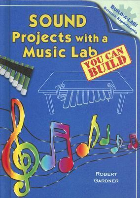 Sound Projects with a Music Lab You Can Build  by  Robert Gardner