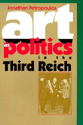 Art as Politics in the Third Reich Jonathan Petropoulos