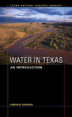 Water in Texas: An Introduction (Texas Natural History Guides  by  Andrew Sansom