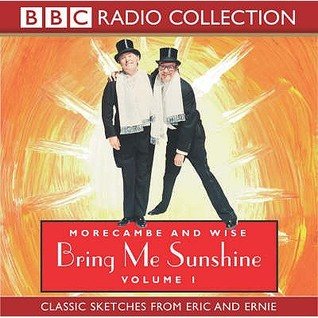 Morecambe And Wise Bring Me Sunshine: Volume 1: Classic Sketches From Eric And Ernie  by  Ernie Wise