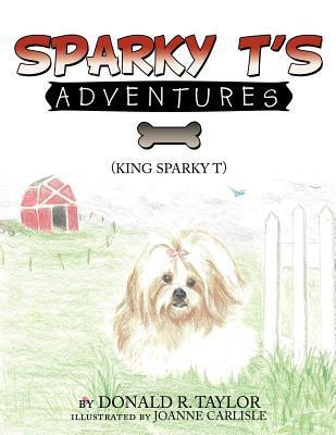 Sparky Ts Adventures  by  Donald R. Taylor