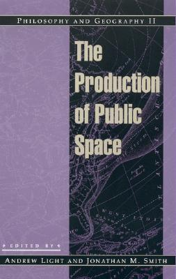 Philosophy and Geography II: The Production of Public Space  by  Andrew Light