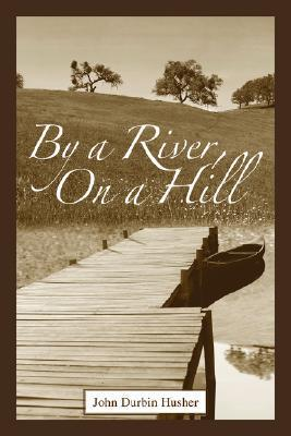 By a River, on a Hill  by  John Husher