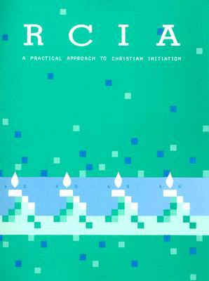 Rcia: A Practical Approach to Christian Initiation for Adults  by  Rosalie Curtin