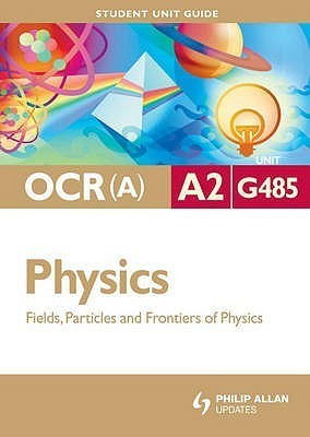 OCR Physics (A) Unit G485, . Fields, Particles and Frontiers of Physics  by  Gurinder Chadha