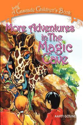 More Adventures in the Magic Cave: A Cascade Childrens Book Aarti Gosine