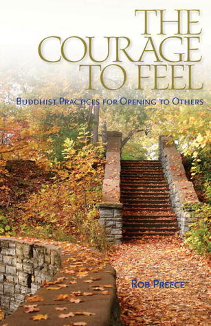 The Courage To Feel: Buddhist Practices For Opening To Others  by  Rob  Preece
